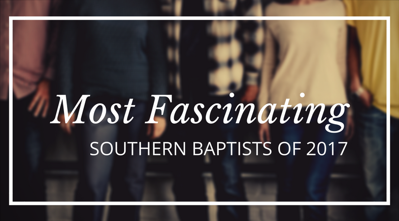 The 10 Most Fascinating Southern Baptists of 2017
